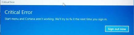 Critical Error: Start menu and Cortana aren't working.